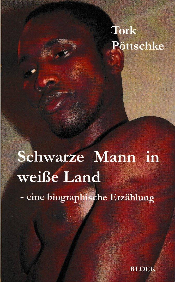 """Tork Pöttschke """"Schwarzer Mann in weißen Land"""" - eine biographische Erzählung"""