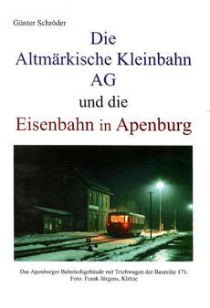 Die Altmärkische Kleinbahn AG und die Eisenbahn in Apenburg