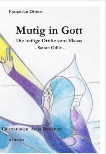 Franziska Dittert: Mutig in Gott – Die heilige Ottilie vom Elsass: Hardcover